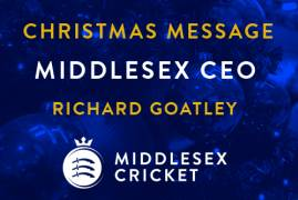 A CHRISTMAS MESSAGE FROM MIDDLESEX CRICKET'S CHIEF EXECUTIVE