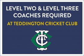 TEDDINGTON CRICKET CLUB ARE LOOKING FOR LEVEL TWO & LEVEL THREE COACHES